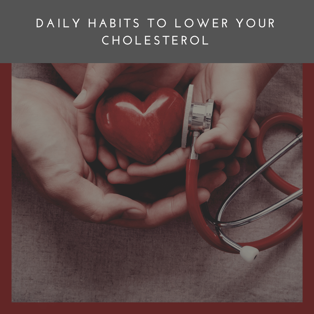 Daily Habits to Lower Your Cholesterol
